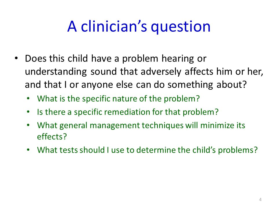 A clinicians question Does this child have a problem hearing or understanding sound that adversely affects him or her, and that I or anyone else can do something about.