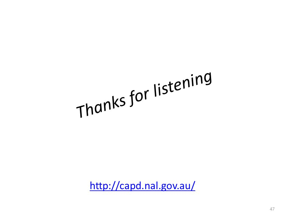 Thanks for listening http://capd.nal.gov.au/ 47