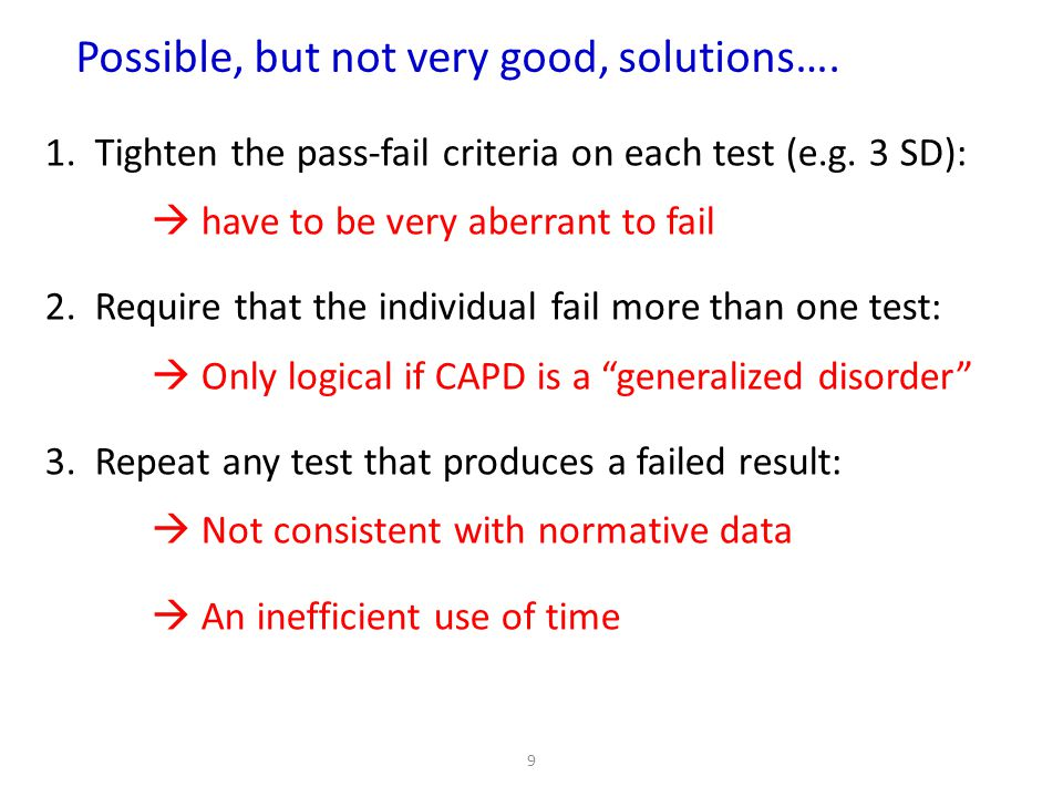 Possible, but not very good, solutions….1. Tighten the pass-fail criteria on each test (e.g.