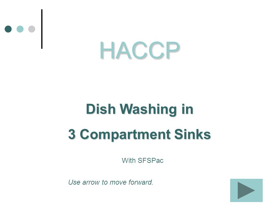 HACCP Dish Washing in 3 Compartment Sinks Use arrow to move forward. With SFSPac