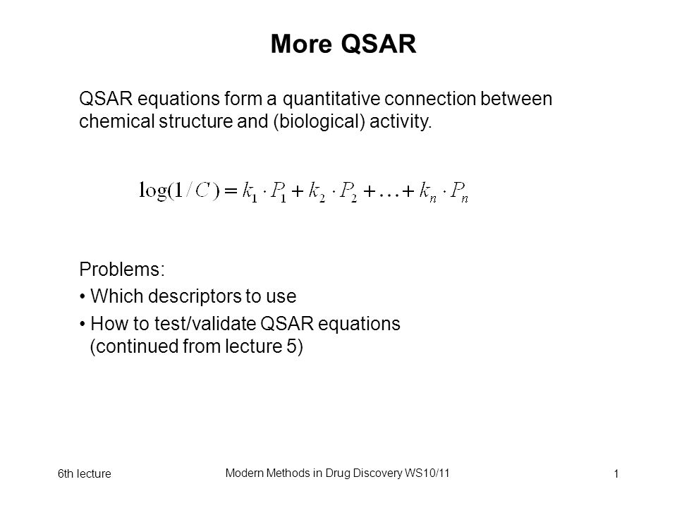 6th lecture Modern Methods in Drug Discovery WS10/11 1 More QSAR Problems: Which descriptors to use How to test/validate QSAR equations (continued fro