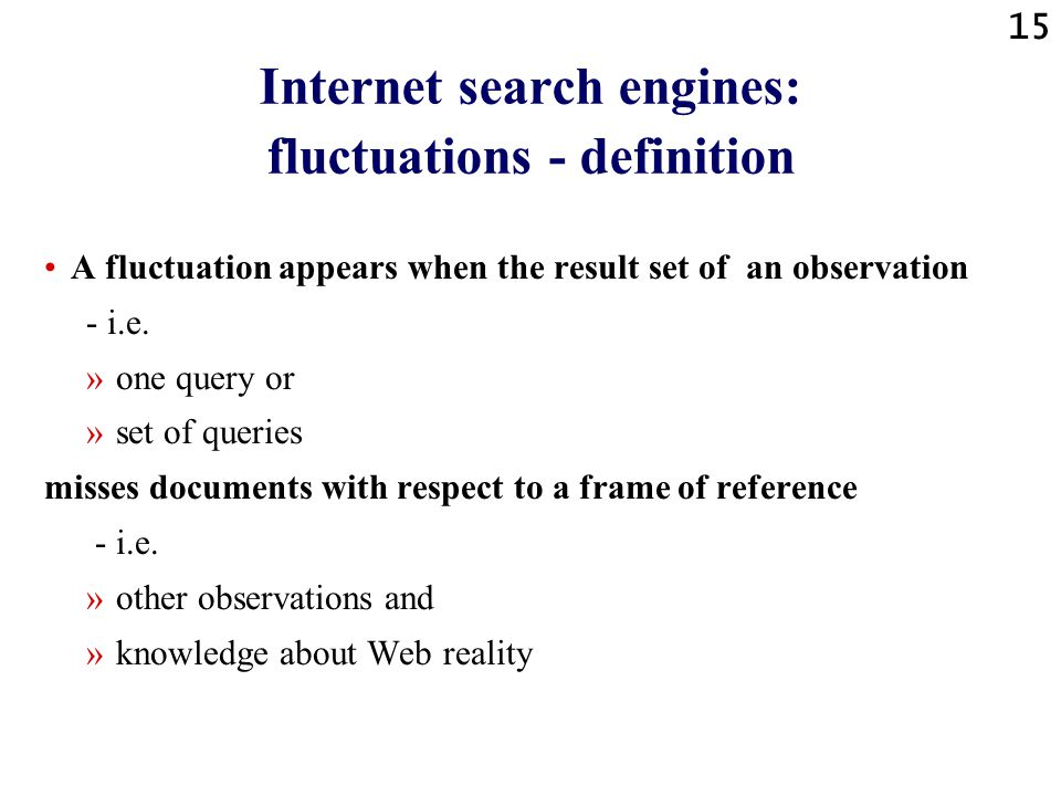 14 Search engine indexing functionality: conclusions Not all of the web is indexed. »Not all of our test documents. »Not all HTML elements of our test
