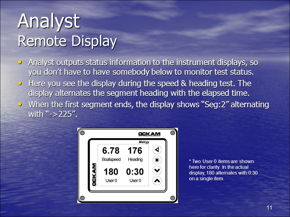 11 Analyst Remote Display Analyst outputs status information to the instrument displays, so you dont have to have somebody below to monitor test status.
