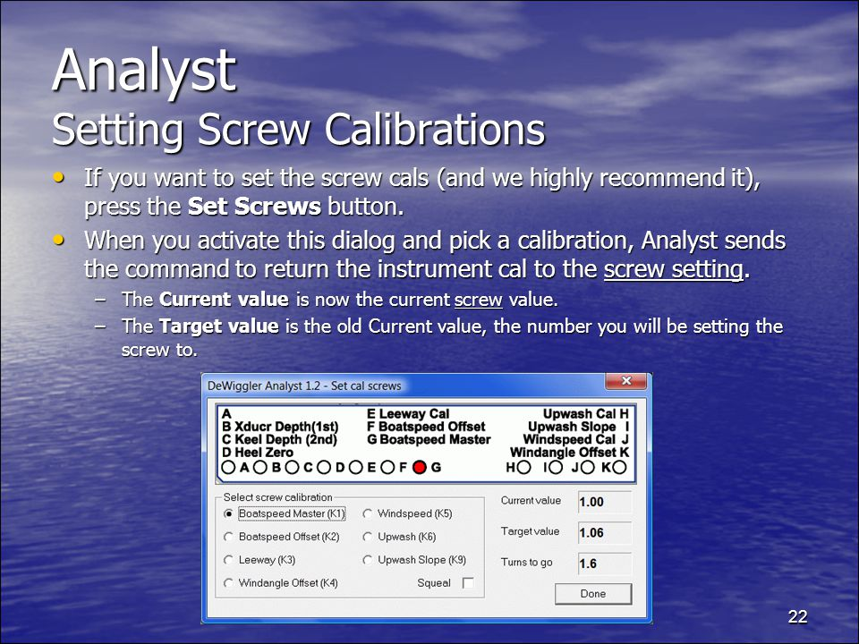 22 Analyst Setting Screw Calibrations If you want to set the screw cals (and we highly recommend it), press the Set Screws button.