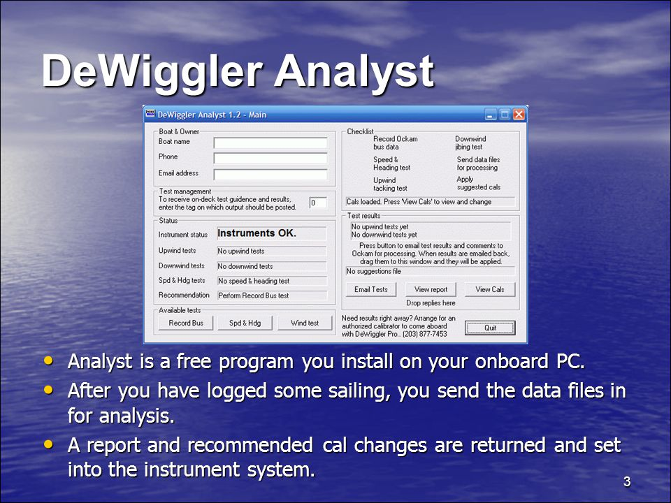 3 DeWiggler Analyst Analyst is a free program you install on your onboard PC.