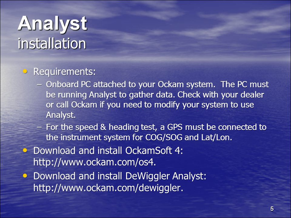 5 Analyst installation Requirements: Requirements: –Onboard PC attached to your Ockam system.