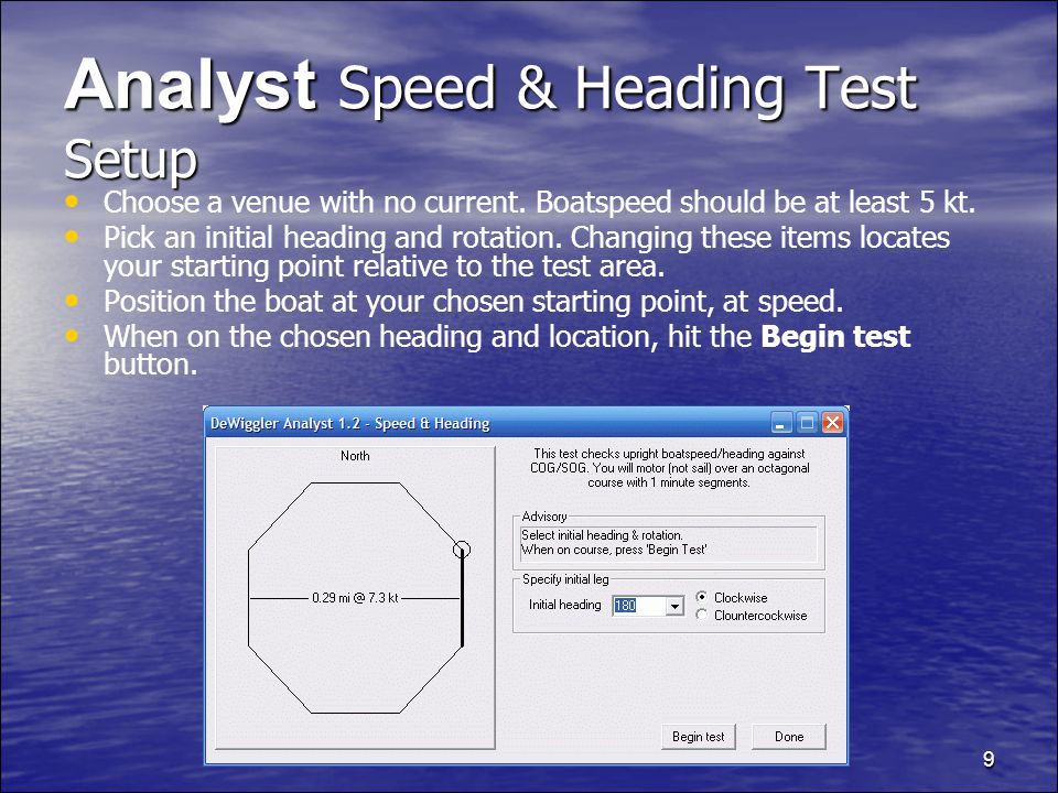 9 Analyst Speed & Heading Test Setup Choose a venue with no current.