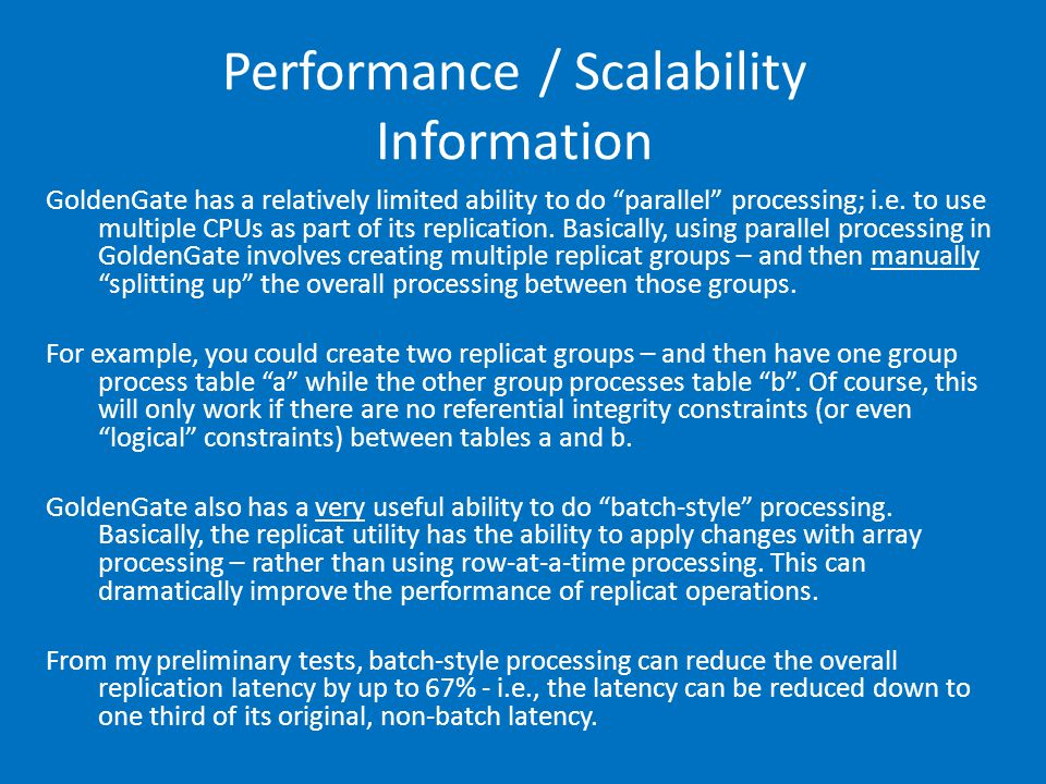 Performance / Scalability Information GoldenGate has a relatively limited ability to do parallel processing; i.e.