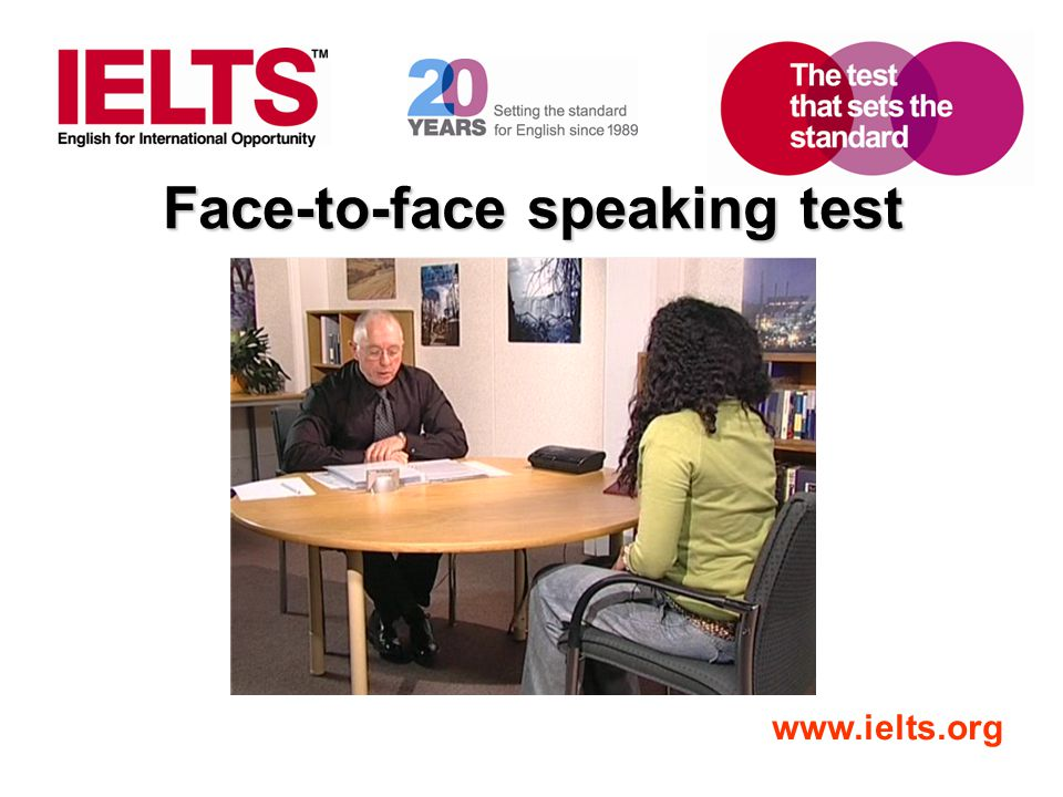 www.ielts.org Face-to-face speaking test