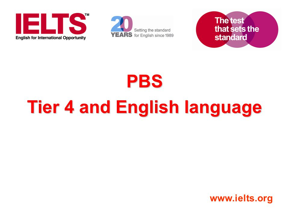 www.ielts.org PBS Tier 4 and English language