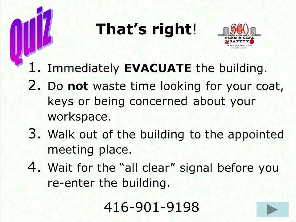 Thats right. 1. Immediately EVACUATE the building.