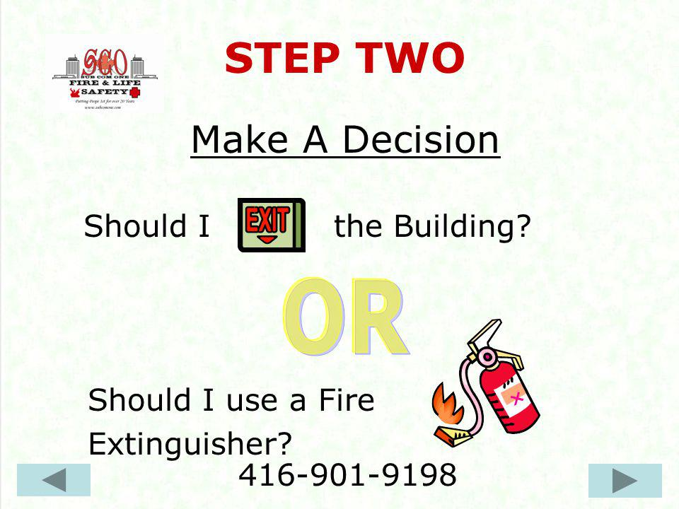 STEP TWO Make A Decision Should I the Building? Should I use a Fire Extinguisher? 416-901-9198