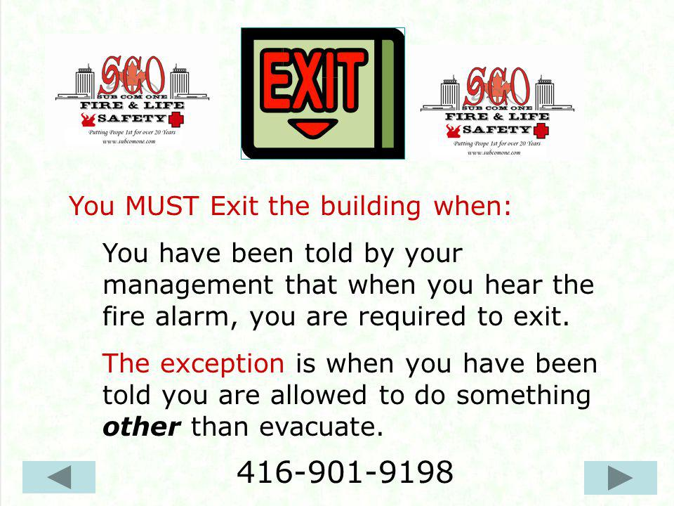 If you have been told to Exit, you MUST EXIT the building EVEN IF: There are fire extinguishers hanging on the walls or accessible to you.