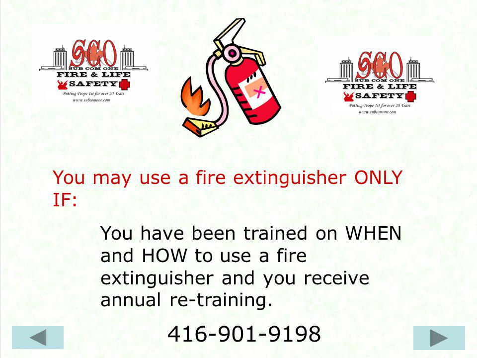 You may use a fire extinguisher ONLY when a fire is first starting and is very small like: In a waste basket In a microwave oven In a toaster and hasnt spread.