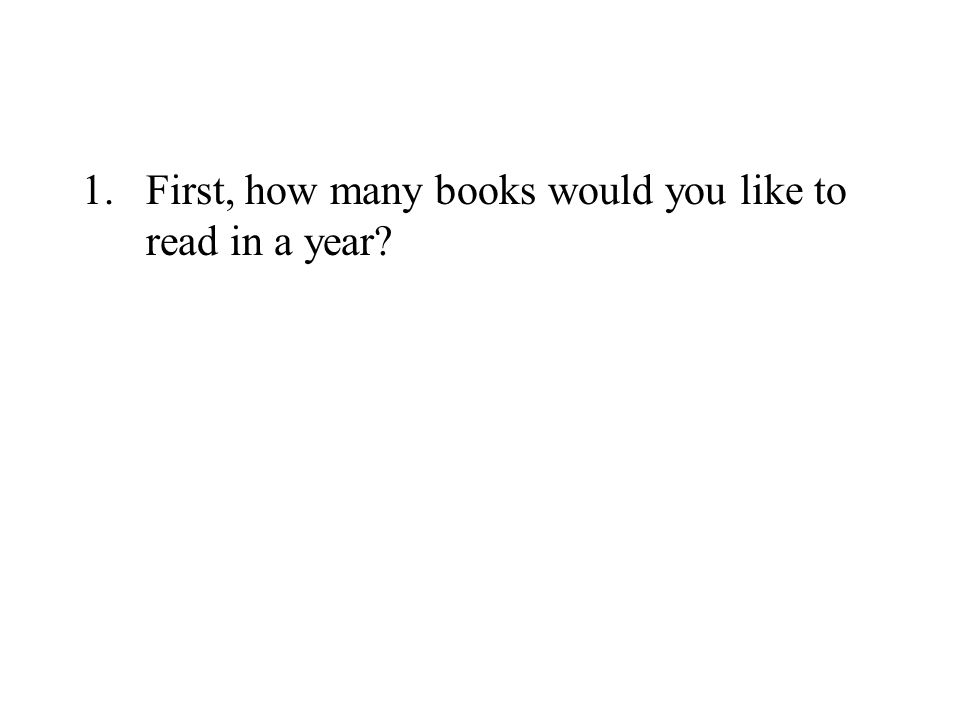 1.First, how many books would you like to read in a year