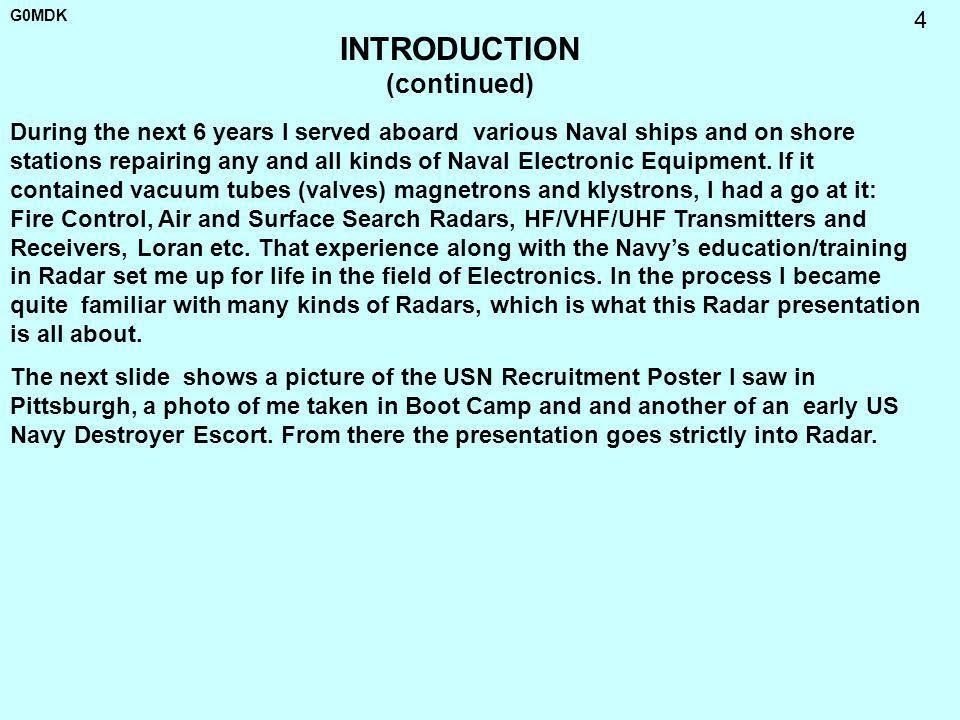 G0MDK 4 INTRODUCTION (continued) During the next 6 years I served aboard various Naval ships and on shore stations repairing any and all kinds of Nava
