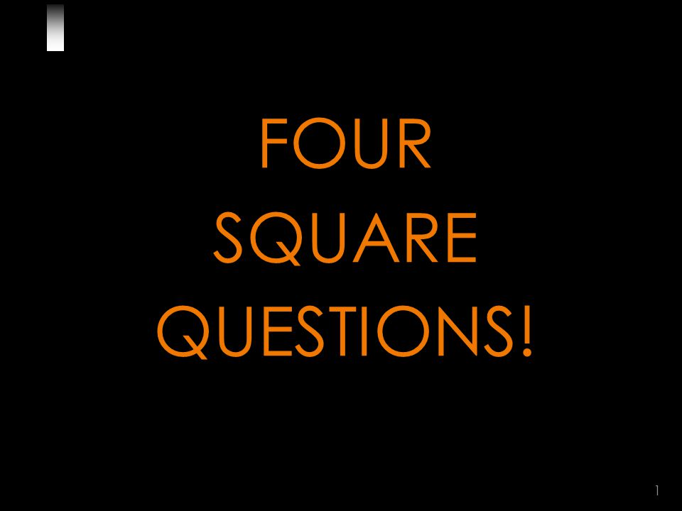 1 FOUR SQUARE QUESTIONS!