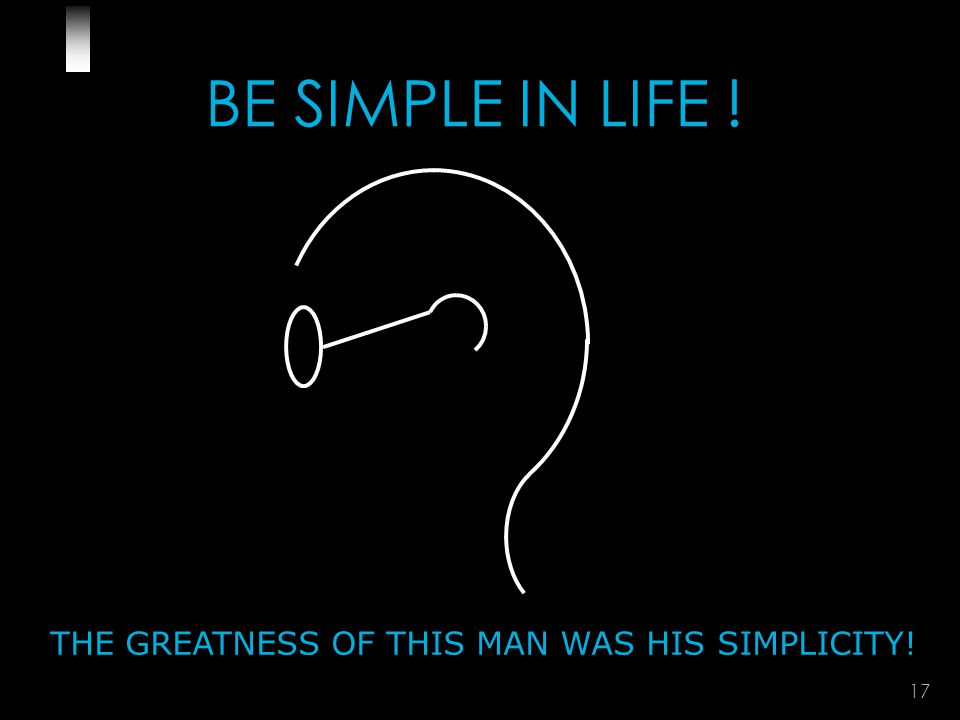 17 BE SIMPLE IN LIFE ! THE GREATNESS OF THIS MAN WAS HIS SIMPLICITY!