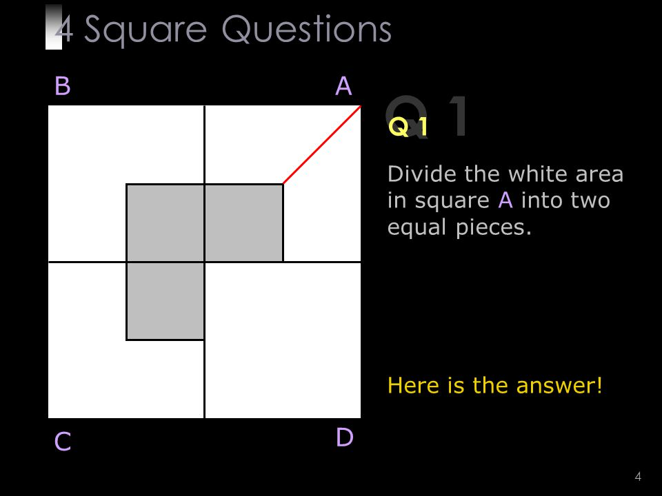 4 Q 1 Divide the white area in square A into two equal pieces.