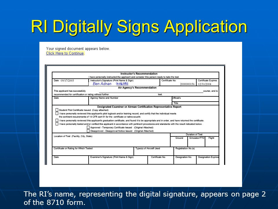 RI Digitally Signs Application The RIs name, representing the digital signature, appears on page 2 of the 8710 form.