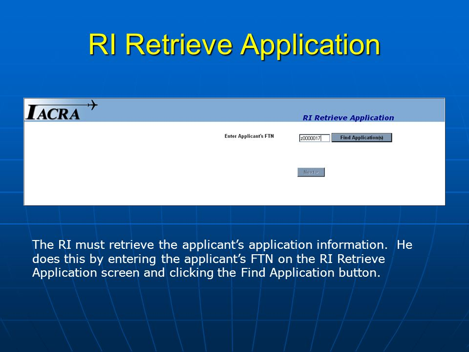 RI Retrieve Application The RI must retrieve the applicants application information.