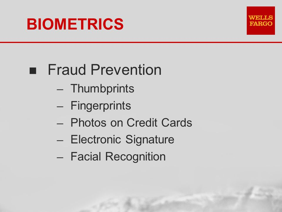 BIOMETRICS n Fraud Prevention Thumbprints Fingerprints Photos on Credit Cards Electronic Signature Facial Recognition