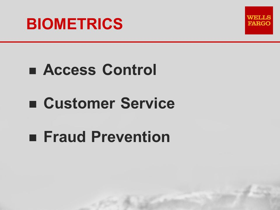 BIOMETRICS n Access Control n Customer Service n Fraud Prevention