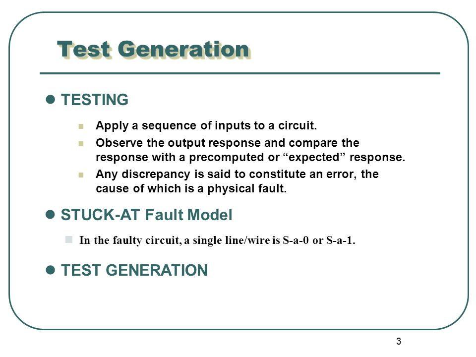 3 Test Generation Apply a sequence of inputs to a circuit.