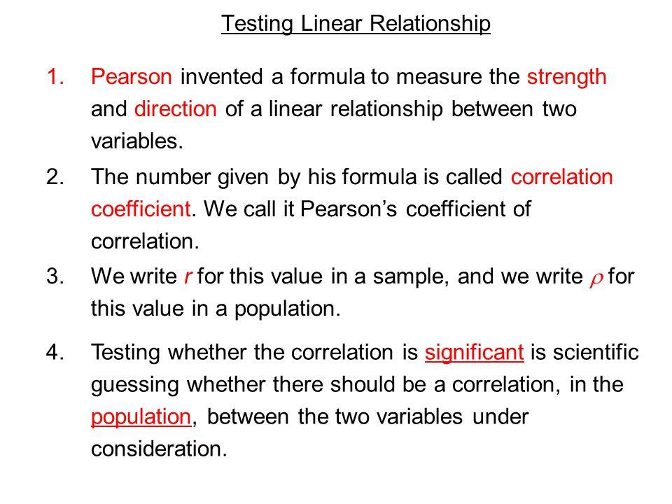 Interpretation of r (strength) Values of r 0 No linear relationship 0.5 Weak linear relationship - 0.5 Weak linear relationship 1 Strong Perfect -1 Strong Perfect
