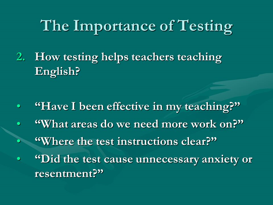 The Importance of Testing 2.How testing helps teachers teaching English.