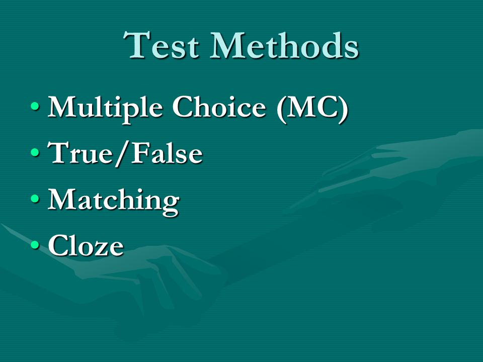 Test Methods Multiple Choice (MC)Multiple Choice (MC) True/FalseTrue/False MatchingMatching ClozeCloze