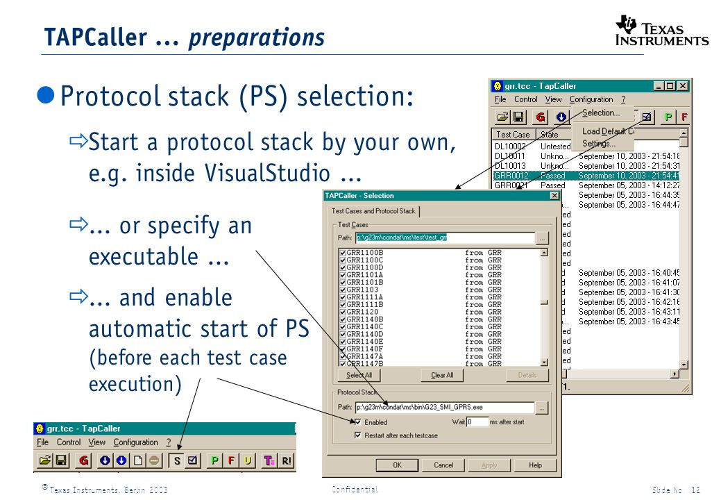 Texas Instruments, Berlin 2003Slide No. 12 Confidential TAPCaller … preparations Protocol stack (PS) selection: Start a protocol stack by your own, e.