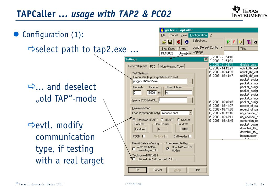 Texas Instruments, Berlin 2003Slide No. 19 Confidential TAPCaller … usage with TAP2 & PCO2 Configuration (1): select path to tap2.exe...... and desele