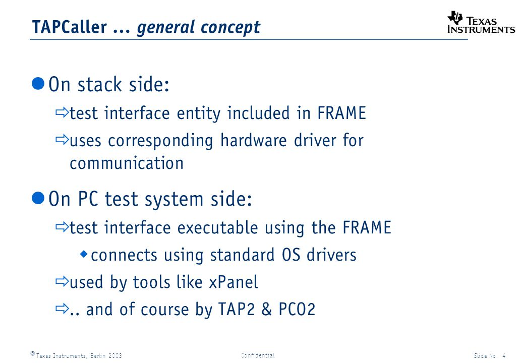Texas Instruments, Berlin 2003Slide No. 4 Confidential TAPCaller … general concept On PC test system side: test interface executable using the FRAME c