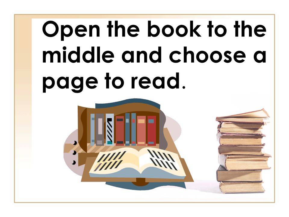 Open the book to the middle and choose a page to read.