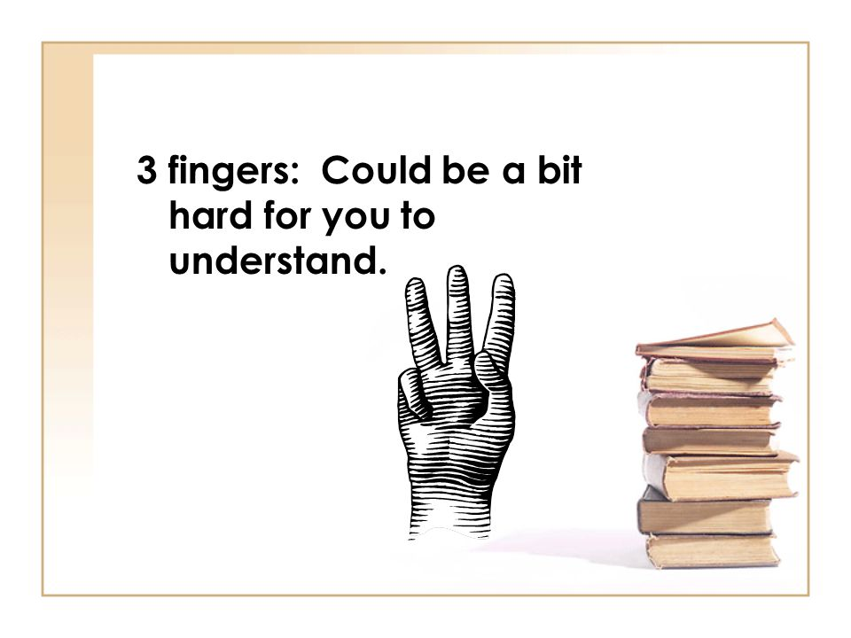 The five finger guide: 2 Fingers: Still good.