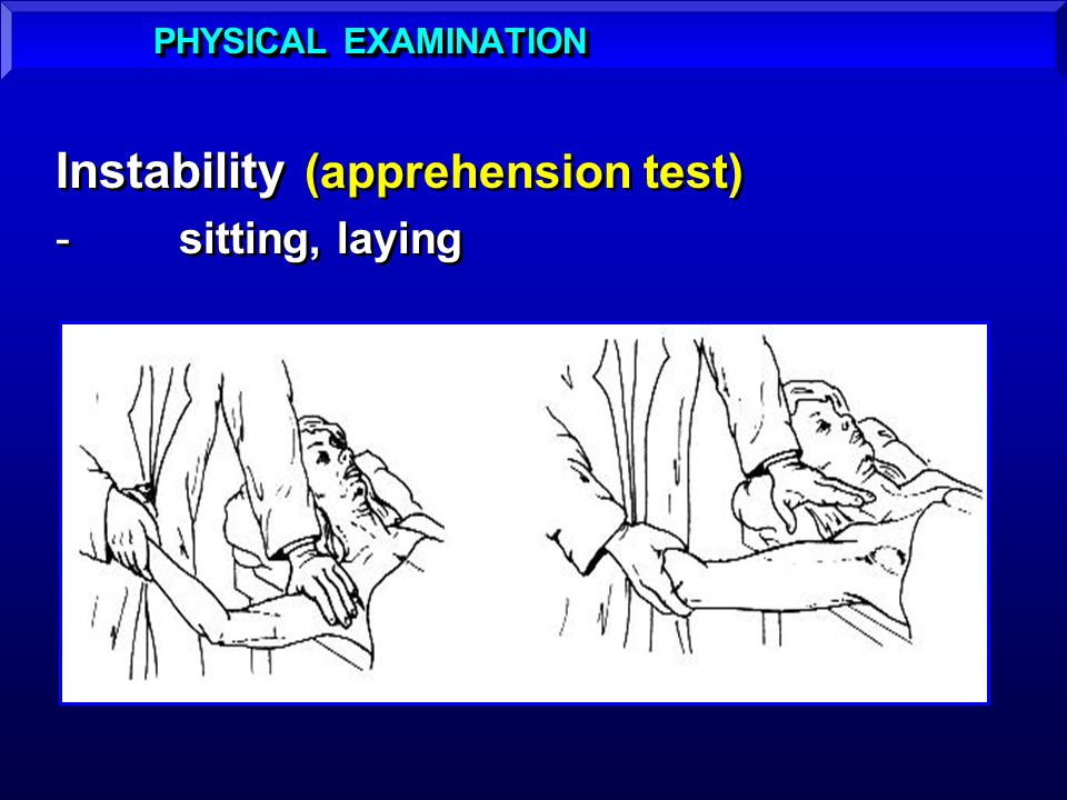 Instability (apprehension test) -sitting, laying Instability (apprehension test) -sitting, laying PHYSICAL EXAMINATION
