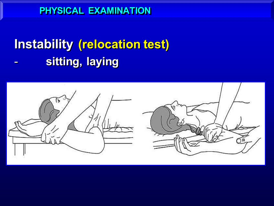 Instability (relocation test) -sitting, laying Instability (relocation test) -sitting, laying PHYSICAL EXAMINATION