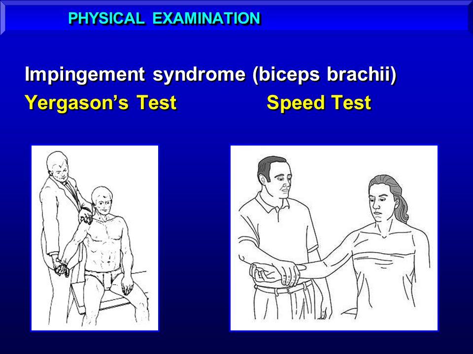 Impingement syndrome (biceps brachii) Yergasons Test Speed Test Impingement syndrome (biceps brachii) Yergasons Test Speed Test PHYSICAL EXAMINATION