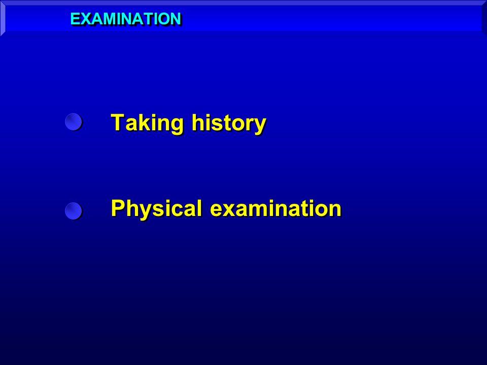 Taking history Physical examination Taking history Physical examination EXAMINATIONEXAMINATION