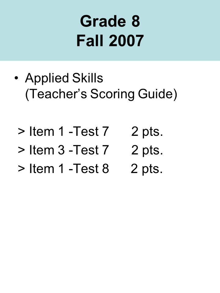 Grade 8 Fall 2007 Applied Skills (Teachers Scoring Guide) > Item 1 -Test 72 pts.