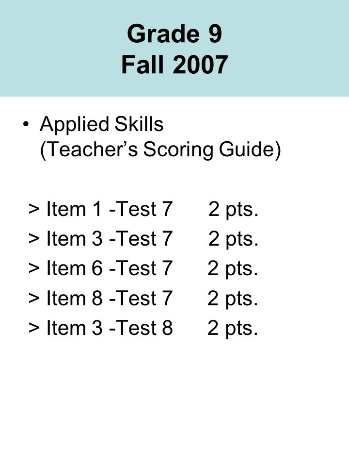 Grade 9 Fall 2007 Applied Skills (Teachers Scoring Guide) > Item 1 -Test 72 pts.