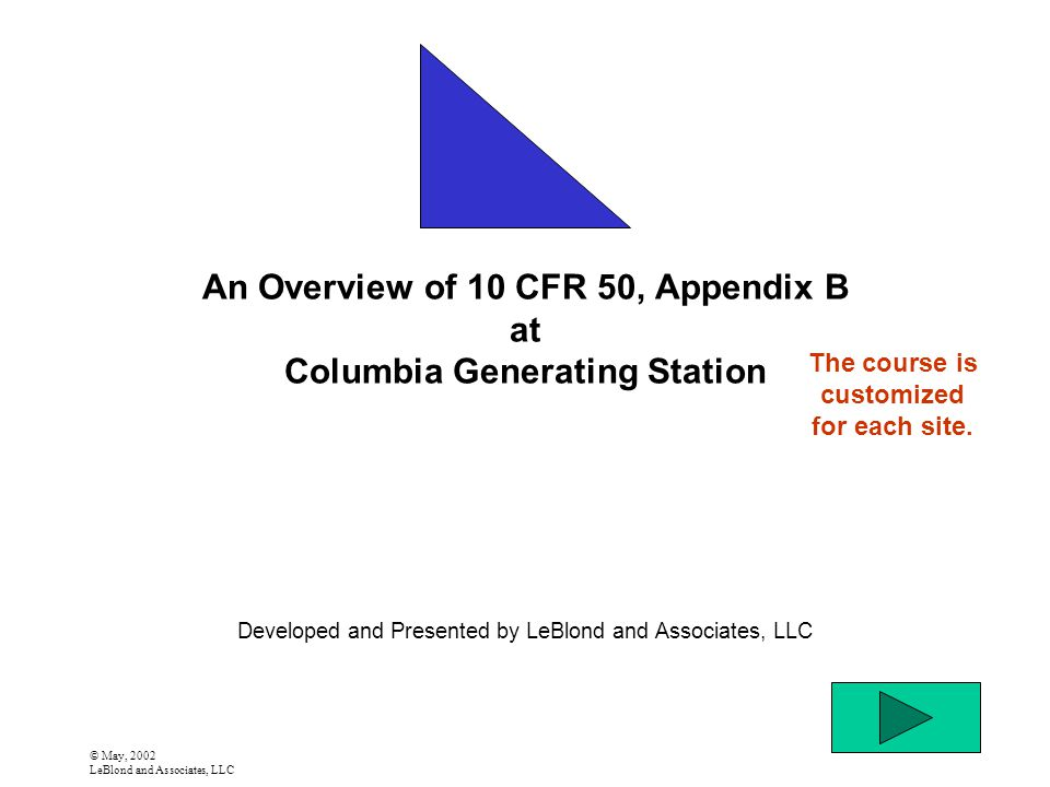 © May, 2002 LeBlond and Associates, LLC An Overview of 10 CFR 50, Appendix B at Columbia Generating Station Developed and Presented by LeBlond and Ass