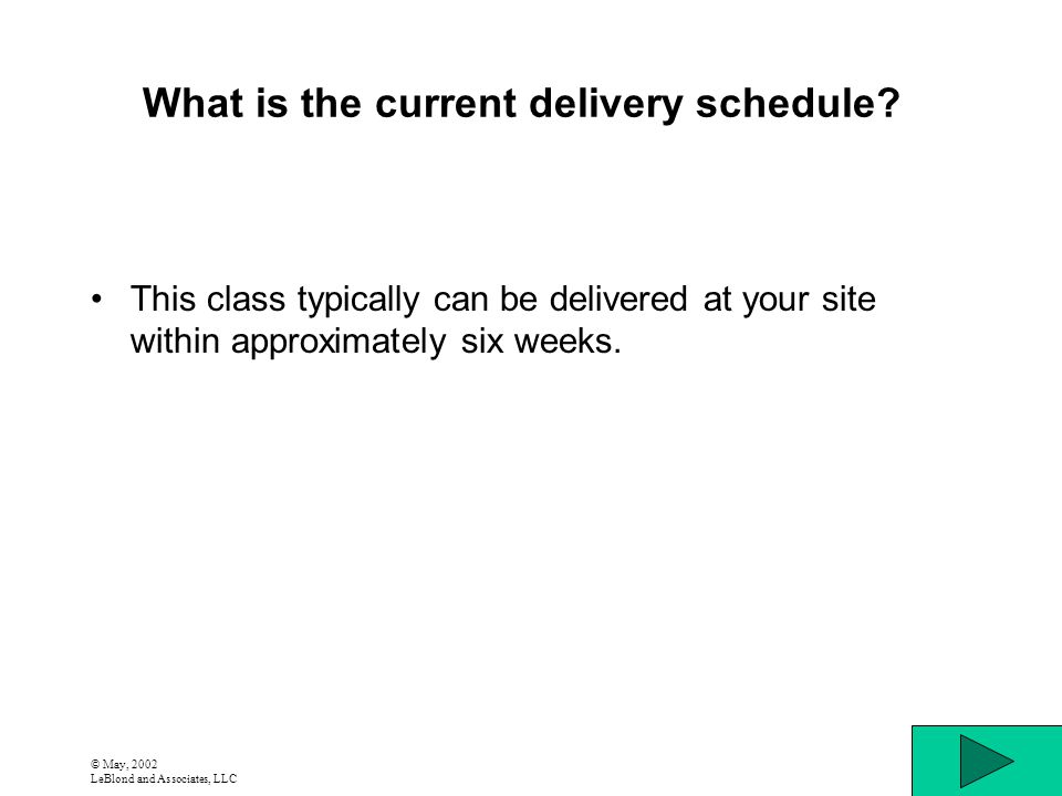 © May, 2002 LeBlond and Associates, LLC What is the current delivery schedule? This class typically can be delivered at your site within approximately