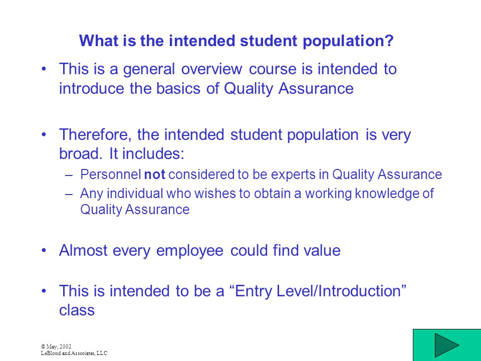© May, 2002 LeBlond and Associates, LLC What is the intended student population? This is a general overview course is intended to introduce the basics