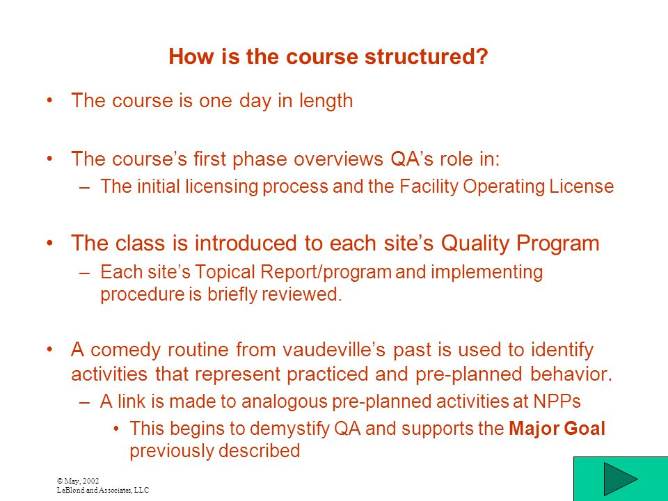 © May, 2002 LeBlond and Associates, LLC How is the course structured? The course is one day in length The courses first phase overviews QAs role in: –