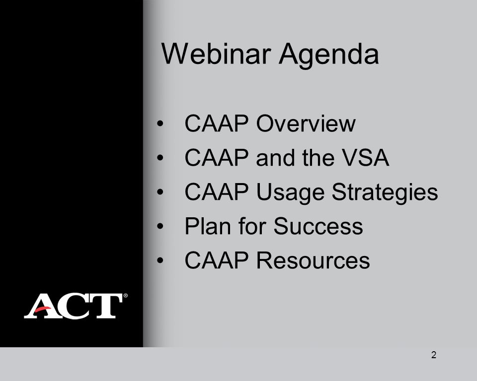 2 Webinar Agenda CAAP Overview CAAP and the VSA CAAP Usage Strategies Plan for Success CAAP Resources