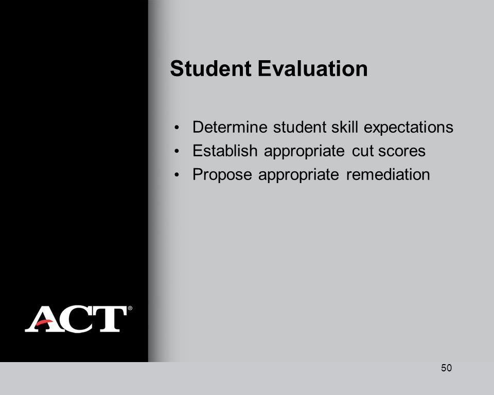 50 Student Evaluation Determine student skill expectations Establish appropriate cut scores Propose appropriate remediation