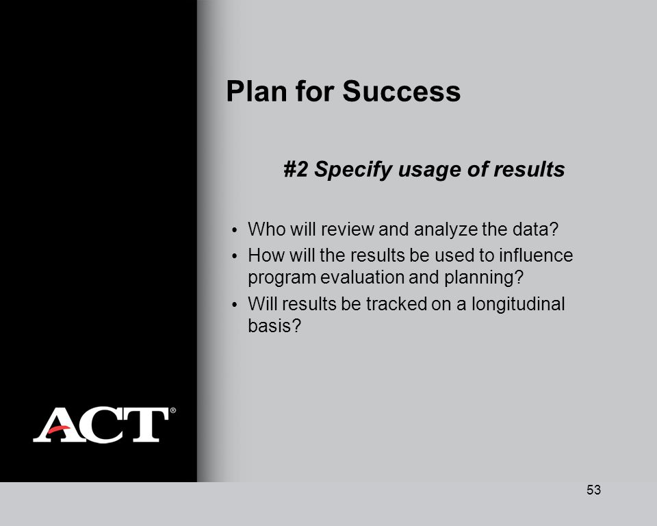 53 Plan for Success #2 Specify usage of results Who will review and analyze the data.