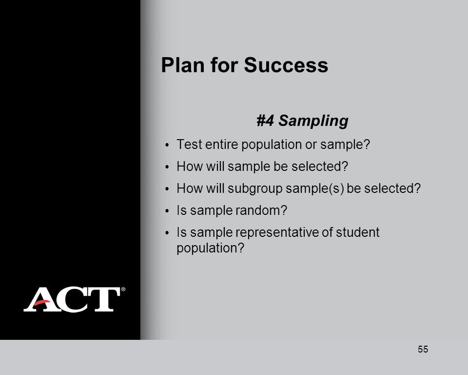 55 Plan for Success #4 Sampling Test entire population or sample.
